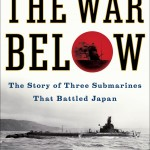 Submarine Books - The War Below: The Story of Three Submarines That Battled Japan